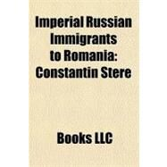 Imperial Russian Immigrants to Romani : Constantin Stere by , 9781156306086