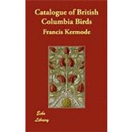 Catalogue of British Columbia Birds by Kermode, Francis, 9781406876086