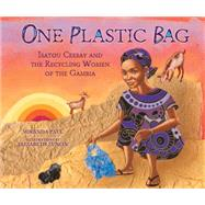 One Plastic Bag: Isatou Ceesay and the Recycling Women of the Gambia by Paul, Miranda; Zunon, Elizabeth, 9781467716086