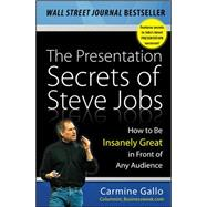 The Presentation Secrets of Steve Jobs: How to Be Insanely Great in Front of Any Audience by Gallo, Carmine, 9780071636087