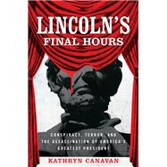 Lincoln's Final Hours by Canavan, Kathryn, 9780813166087