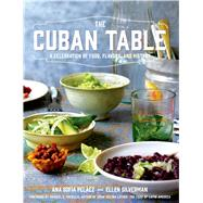 The Cuban Table A Celebration of Food, Flavors, and History by Pelaez, Ana Sofia; Silverman, Ellen, 9781250036087