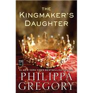 The Kingmaker's Daughter by Gregory, Philippa, 9781451626087