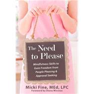 The Need to Please: Mindfulness Skills to Gain Freedom from People Pleasing & Approval Seeking by Fine, Micki, 9781608826087
