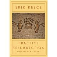 Practice Resurrection And Other Essays by Reece, Erik, 9781619026087