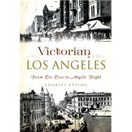 Victorian Los Angeles: From Pio Pico to Angels Flight by Epting, Charles, 9781626196087