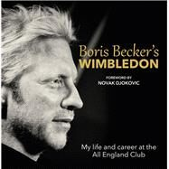 Boris Becker's Wimbledon by Becker, Boris; Bowers, Christopher; Djokovic, Novak, 9781910536087