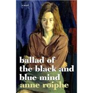 Ballad of the Black and Blue Mind by ROIPHE, ANNE, 9781609806088