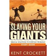 Slaying Your Giants Study Guide: Biblical Solutions to Everyday Problems by Crockett, Kent, 9781619706088
