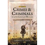 Crimes and Criminals of 17th Century Britain by Codd, Daniel J, 9781526706089