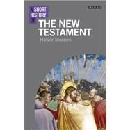 A Short History of the New Testament by Moxnes, Halvor, 9781780766089