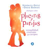 Placeres y parejas / Pleasures and couples by Ortiz, Verónica; Barrios, David, 9786079346089