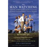 The Man Watching Anson Dorrance and the University of North Carolina Women's Soccer Dynasty by Crothers, Tim, 9780312616090