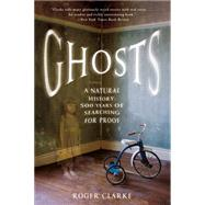 Ghosts A Natural History: 500 Years of Searching for Proof by Clarke, Roger, 9781250076090