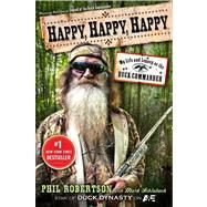 Happy, Happy, Happy My Life and Legacy as the Duck Commander by Robertson, Phil; Schlabach, Mark, 9781476726090