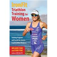 IronFit Triathlon Training for Women Training Programs and Secrets for Success in all Triathlon Distance by Fink, Melanie; Fink, Don, 9781493006090