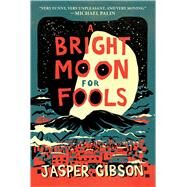 A Bright Moon for Fools by Gibson, Jasper, 9781634506090