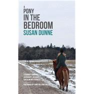 A Pony in the Bedroom: A Journey Through Asperger's, Assault, and Healing With Horses by Dunne, Susan; Willey, Liane Holliday, 9781849056090