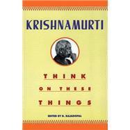 Think on These Things by Krishnamurti, Jiddu, 9780060916091