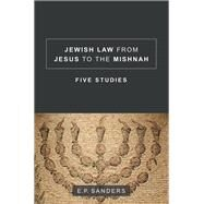 Jewish Law from Jesus to the Mishnah by Sanders, E. P., 9781506406091