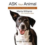 Ask Your Animal Resolving Animal Behavioral Issues through Intuitive Communication by Williams, Marta, 9781577316091