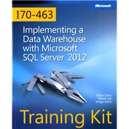 Training Kit (Exam 70-463) Implementing a Data Warehouse with Microsoft SQL Server 2012 (MCSA) by Sarka, Dejan; Lah, Matija; Jerkic, Grega, 9780735666092