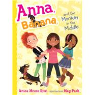 Anna, Banana, and the Monkey in the Middle by Rissi, Anica Mrose; Park, Meg, 9781481416092