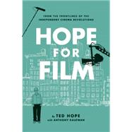 Hope For Film From the Frontline of the Independent Cinema Revolutions by Hope, Ted, 9781593766092
