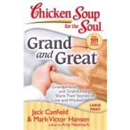 Chicken Soup for the Soul: Grand and Great Grandparents and Grandchildren Share Their Stories of Love and Wisdom by Canfield, Jack; Hansen, Mark Victor; Newmark, Amy, 9781935096092