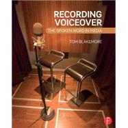 Recording Voiceover: The Spoken Word in Media by Blakemore; Tom, 9780415716093