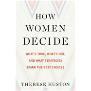 How Women Decide by Huston, Therese, 9780544416093