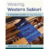 Weaving Western Sakiori A Modern Guide for Rag Weaving by Robinette, Amanda, 9780811716093