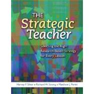 Strategic Teacher : Selecting the Right Research-Based Strategy for Every Lesson by Silver, Harvey F.; Strong, Richard W.; Perini, Matthew J., 9781416606093