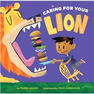 Caring for Your Lion by Sauer, Tammi; Cummings, Troy, 9781454916093