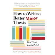 How to Write a Better Minor Thesis by Gruba, Paul; Zobel, Justin, 9780522866094
