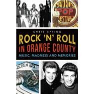 Rock 'n' Roll in Orange County: Music, Madness and Memories by Epting, Chris; Kaa, Jim; West, Jordan; Washburn, Jim (AFT); Rillera, Barry (CON), 9781626196094