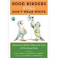 Good Birders Still Don't Wear White by White, Lisa A.; Gordon, Jeffrey A.; Braunfield, Robert A., 9780544876095