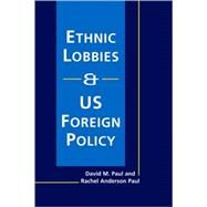Ethnic Lobbies And Us Foreign Policy by Paul, David M., 9781588266095