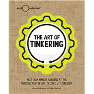 The Art of Tinkering by Wilkinson, Karen; Petrich, Mike, 9781616286095