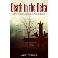 Death in the Delta : Uncovering a Mississippi Family Secret by Walling, Molly, 9781617036095