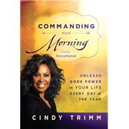 Commanding Your Morning Daily Devotional: Unleash God's Power in Your Life-every Day of the Year by Trimm, Cindy, 9781621366096