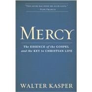 Mercy: The Essence of the Gospel and the Key to Christian Life by Kasper, Walter Cardinal; Madges, William, 9780809106097