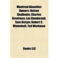 Montreal Alouettes Owners : Nelson Skalbania, Charles Bronfman, Léo Dandurand, Sam Berger, Robert C. Wetenhall, Ted Workman by , 9781158276097