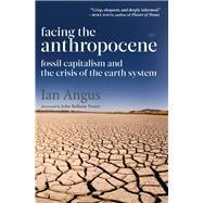 Facing the Anthropocene by Angus, Ian, 9781583676097