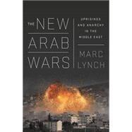The New Arab Wars by Lynch, Marc, 9781610396097