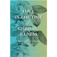 Love in the Time of Chronic Illness by Kivowitz, Barbara; Weisman, Roanne, 9781947856097