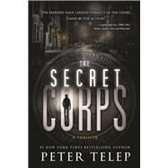 The Secret Corps A Thriller by Telep, Peter, 9781612436098