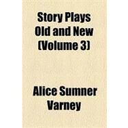 Story Plays Old and New by Varney, Alice Sumner, 9780217996099