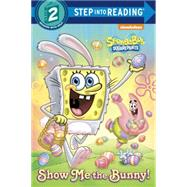 Show Me the Bunny! (SpongeBob SquarePants) by BANKS, STEVENRANDOM HOUSE, 9780385376099
