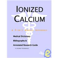 Ionized Calcium: A Medical Dictionary, Bibliography, And Annotated Research Guide To Internet References by Icon Health Publications, 9780497006099